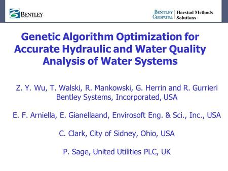 Genetic Algorithm Optimization for Accurate Hydraulic and Water Quality Analysis of Water Systems Z. Y. Wu, T. Walski, R. Mankowski, G. Herrin and R. Gurrieri.