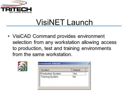 VisiNET Launch VisiCAD Command provides environment selection from any workstation allowing access to production, test and training environments from the.