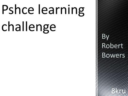 Pshce learning challenge By Robert Bowers 8kru. Motorsport.engineer.