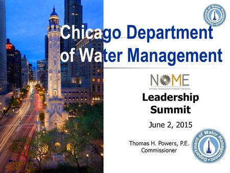 Chicago Department of Water Management Thomas H. Powers, P.E. Commissioner Leadership Summit June 2, 2015.