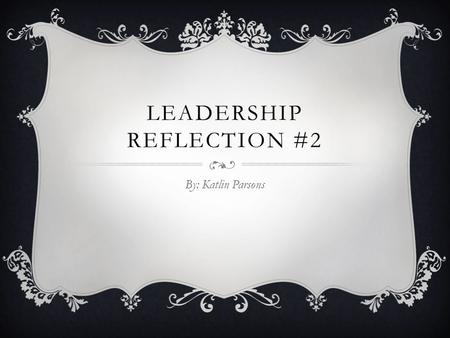 LEADERSHIP REFLECTION #2 By: Katlin Parsons. EXPERIENCE 1  Being on the band leadership team, a lot of people came up to me to ask for help with music,