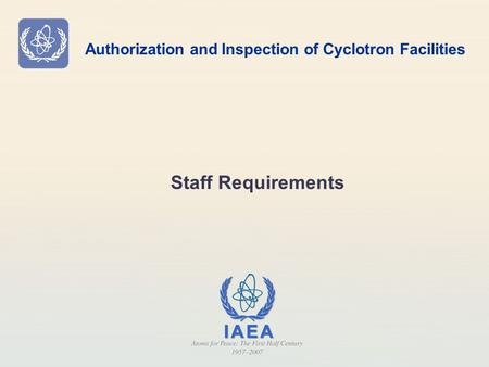 Authorization and Inspection of Cyclotron Facilities Staff Requirements.