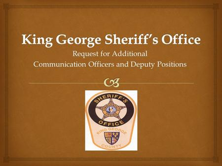 Request for Additional Communication Officers and Deputy Positions.