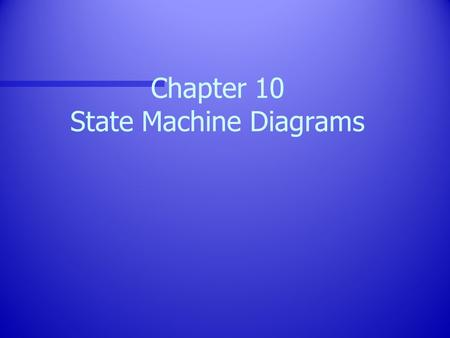 Chapter 10 State Machine Diagrams. 2 Introduction n A state machine … –Models the behavior of an individual object (statechart diagram) or a society of.