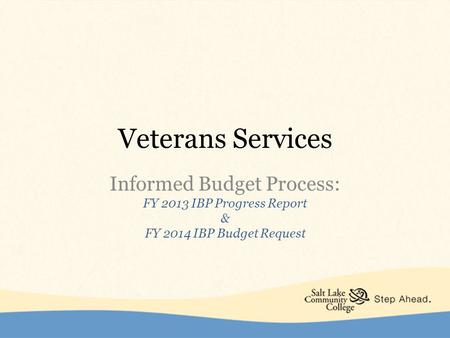 Veterans Services Informed Budget Process: FY 2013 IBP Progress Report & FY 2014 IBP Budget Request.