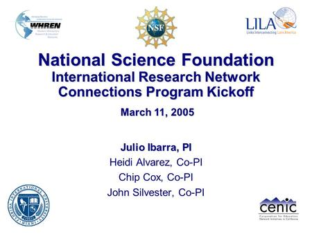 National Science Foundation International Research Network Connections Program Kickoff Julio Ibarra, PI Heidi Alvarez, Co-PI Chip Cox, Co-PI John Silvester,