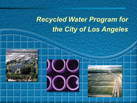 1 Recycled Water Program for the City of Los Angeles.