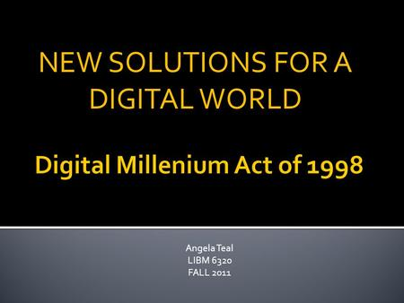 NEW SOLUTIONS FOR A DIGITAL WORLD Angela Teal LIBM 6320 FALL 2011.