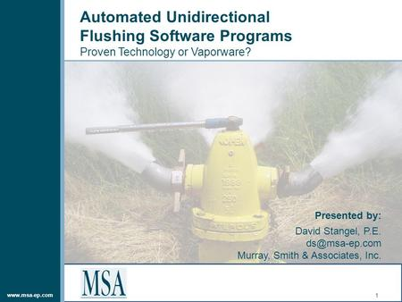 Automated Unidirectional Flushing Software Programs Proven Technology or Vaporware? 1 Presented by: David Stangel, P.E. Murray,