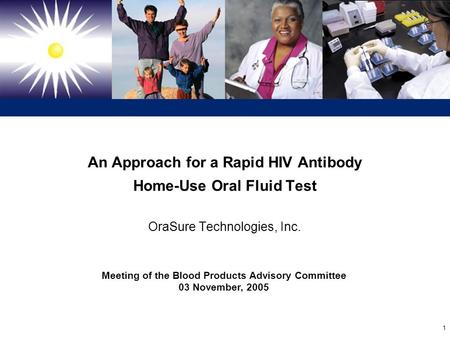 An Approach for a Rapid HIV Antibody Home-Use Oral Fluid Test 1 An Approach for a Rapid HIV Antibody Home-Use Oral Fluid Test OraSure Technologies, Inc.