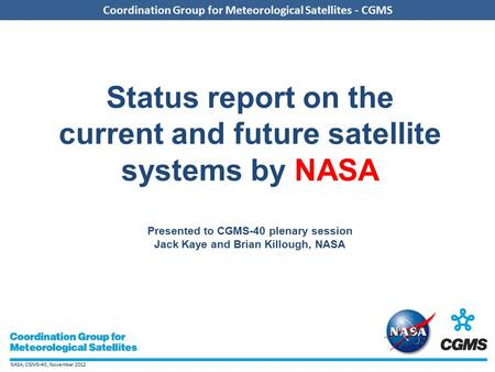 NASA, CGMS-40, November 2012 Coordination Group for Meteorological Satellites - CGMS Status report on the current and future satellite systems by NASA.