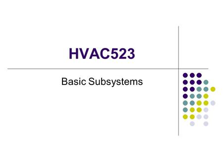 HVAC523 Basic Subsystems. In a hydronic heating system, water is heated by the heat source and conveyed by means of a distribution system to heat emitters.