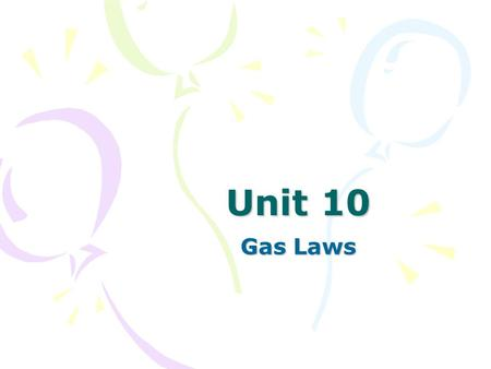 Unit 10 Gas Laws. I. Kinetic Theory Particles in an ideal gas… 1.gases are hard, small, spherical particles 2.don't attract or repel each other. 3.are.