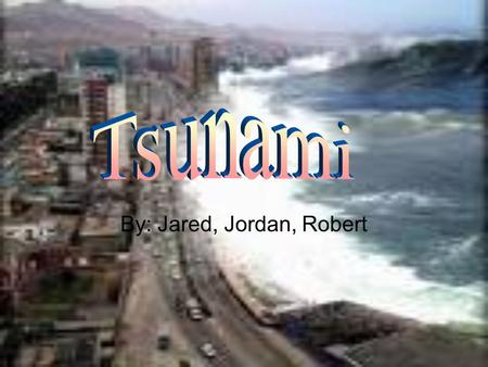 By: Jared, Jordan, Robert. Tsunami is a series of water, waves that is caused by the displacement of a large volume of body of water, such as an ocean.