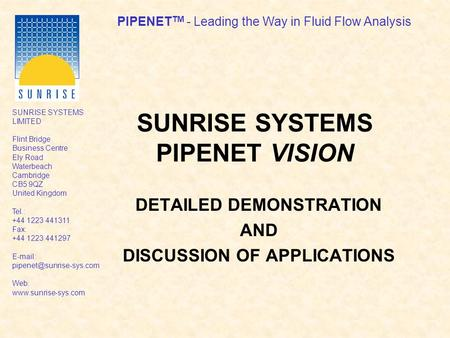 PIPENET TM - Leading the Way in Fluid Flow Analysis SUNRISE SYSTEMS LIMITED Flint Bridge Business Centre Ely Road Waterbeach Cambridge CB5 9QZ United Kingdom.