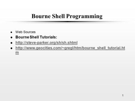 1 Bourne <strong>Shell</strong> Programming l Web Sources l Bourne <strong>Shell</strong> Tutorials: l l