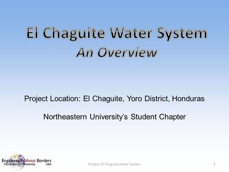Project Location: El Chaguite, Yoro District, Honduras Northeastern University's Student Chapter 1Project: El Chaguite Water System.