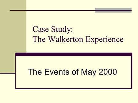 Case Study: The Walkerton Experience The Events of May 2000.