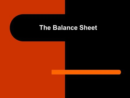 The Balance Sheet. What is it used for? Finding out how much a person, business, or organization is worth. This is called FINANCIAL POSITION.
