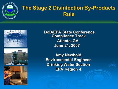 The Stage 2 Disinfection By-Products Rule DoD/EPA State Conference Compliance Track DoD/EPA State Conference Compliance Track Atlanta, GA Atlanta, GA June.