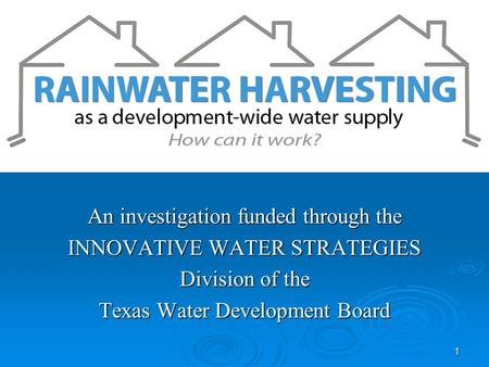 Title Slide An investigation funded through the INNOVATIVE WATER STRATEGIES Division of the Texas Water Development Board 1.