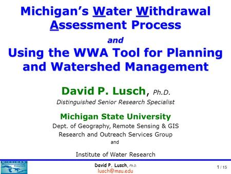 David P. Lusch, Ph.D. 1 / 15 David P. Lusch, Ph.D. Distinguished Senior Research Specialist Michigan State University Dept. of Geography,