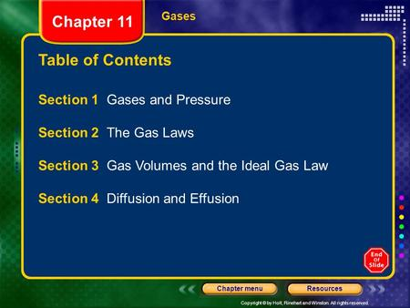 Copyright © by Holt, Rinehart and Winston. All rights reserved. ResourcesChapter menu Table of Contents Chapter <strong>11</strong> Gases Section 1 Gases and Pressure Section.