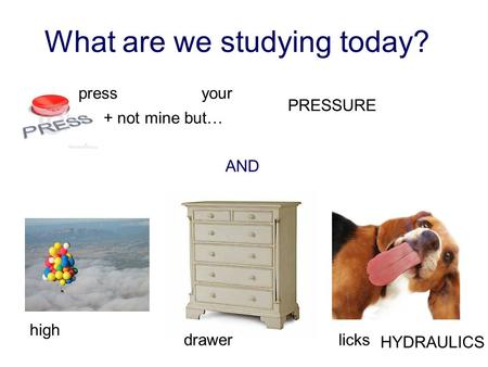 AQA Science © Nelson Thornes Ltd 2006 1 P3 1.2 What are we studying today? AND + not mine but… pressyour PRESSURE high drawerlicks HYDRAULICS.