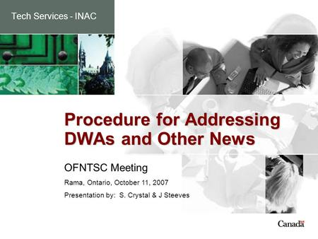 Tech Services - INAC Procedure for Addressing DWAs and Other News OFNTSC Meeting Rama, Ontario, October 11, 2007 Presentation by: S. Crystal & J Steeves.