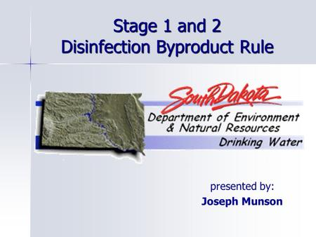 Stage 1 and 2 Disinfection Byproduct Rule presented by: Joseph Munson.