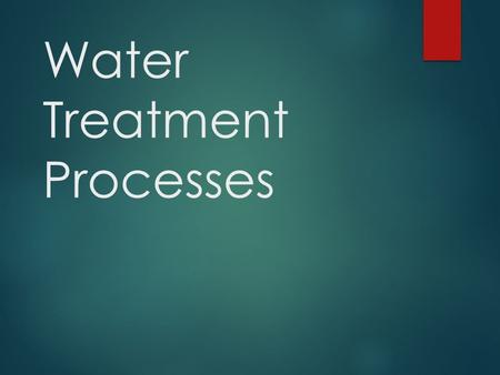 Water Treatment Processes. Why do we need to treat our drinking water?  Industrial runoff  Agricultural runoff  Road runoff  Residential runoff.