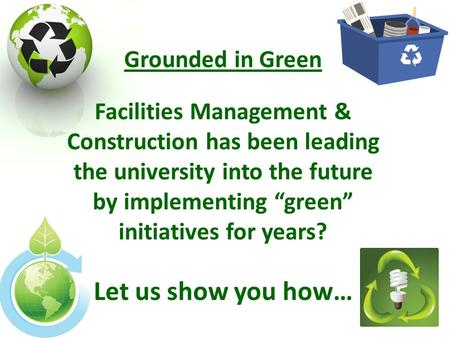 "Grounded in Green Facilities Management & Construction has been leading the university into the future by implementing ""green"" initiatives for years? Let."