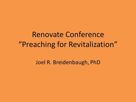 "Renovate Conference ""Preaching for Revitalization"" Joel R. Breidenbaugh, PhD."