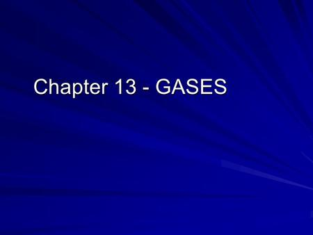 Chapter 13 - GASES. Properties of gases 1.are compressible 2.occupy all available volume 3.one mole of gas at 0 o C and 1 atm pressure occupies 22.4 liters.
