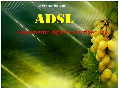 A Seminar Topic on ADSL Asymmetric digital subscriber line.