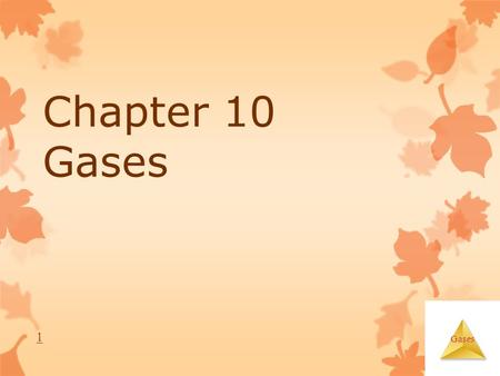Gases Chapter 10 Gases 1. Gases Characteristics of Gases  Unlike liquids and solids, they  Expand to fill their containers.  Are highly compressible.