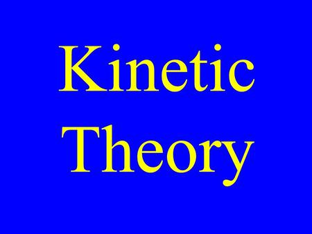 Kinetic Theory. All matter is made up of tiny particles The particles are in constant motion All collisions are elastic.