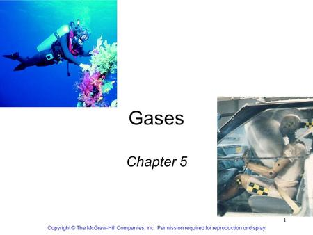 1 Gases Chapter 5 Copyright © The McGraw-Hill Companies, Inc. Permission required for reproduction or display.