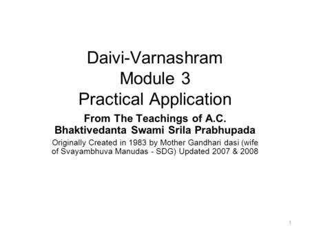 Daivi-Varnashram Module 3 Practical Application From The Teachings <strong>of</strong> A.C. Bhaktivedanta Swami Srila Prabhupada Originally Created in 1983 by Mother Gandhari.