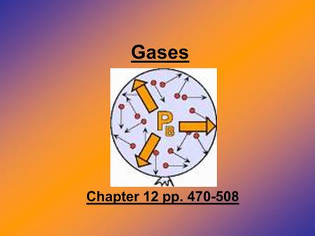 Gases Chapter 12 pp. 470-508. General properties & kinetic theory Gases are made up of particles that have (relatively) large amounts of energy. A gas.