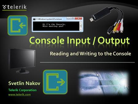 Reading and Writing to the Console Svetlin Nakov Telerik Corporation www.telerik.com.