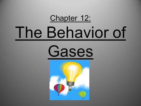 Chapter 12: The Behavior of Gases. Think of Chem 1A…. Mrs. Richards, Mr. Mazurek, Ms. Knick, Ms. Olin….. What do you remember about gases????