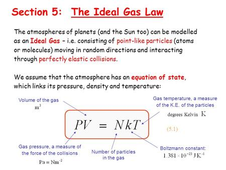 Section 5: The Ideal Gas Law The atmospheres of planets (and the Sun too) can be modelled as an Ideal Gas – i.e. consisting of point-like particles (atoms.