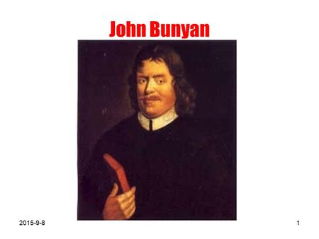 John Bunyan 2015-9-81. Life In 1628, John Bunyan (1628 ~ 1688) was born in a tinker's family, and he himself became a tinker, too. He didn't receive much.