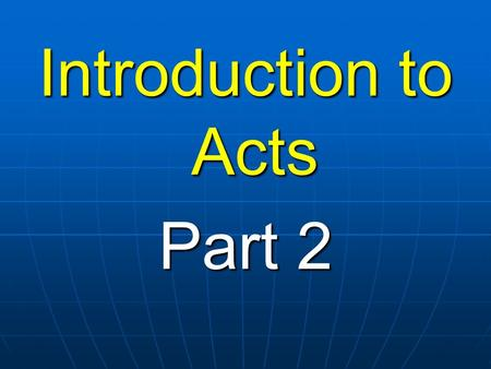 Introduction to Acts Part 2. The church Its establishment Its simple organisation Its worship Its growth.