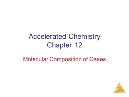 Gas Laws Accelerated Chemistry Chapter 12 Molecular Composition of Gases.