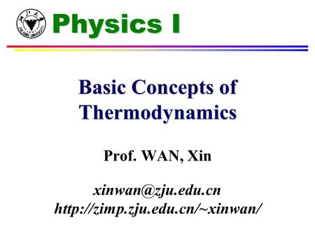 Physics I Basic Concepts of Thermodynamics Prof. WAN, Xin