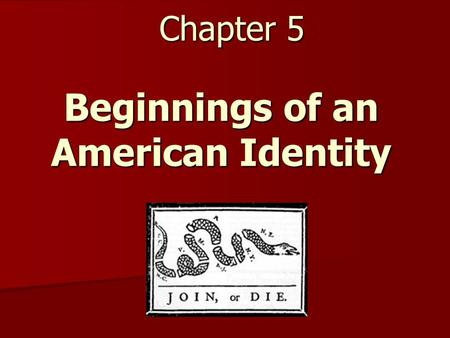 Chapter 5 Beginnings of an American Identity