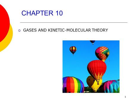 1 CHAPTER 10  GASES AND KINETIC-MOLECULAR THEORY.