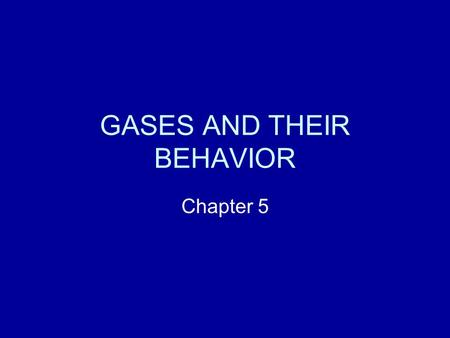 GASES AND THEIR BEHAVIOR Chapter 5. Properties of Gases Only 4 quantities are needed to define the state of a gas: 1). The quantity of the gas, n (in.